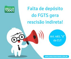 Falta de depósito do FGTS gera rescisão indireta!
