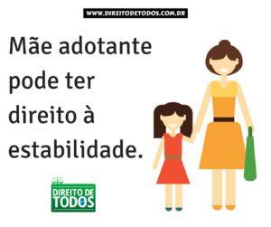 Mãe adotante podeter direito àestabilidade.